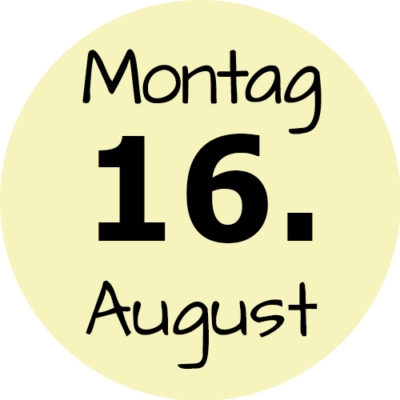 Montag 16. August 2021