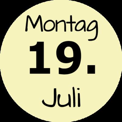 Montag 19. Juli 2021