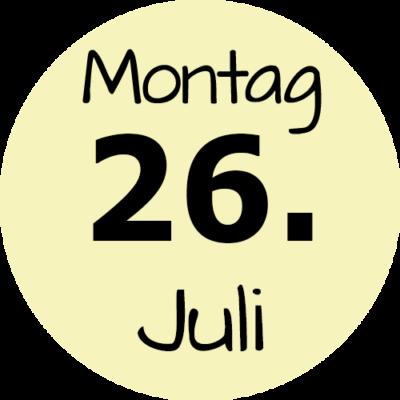 Montag 26. Juli 2021